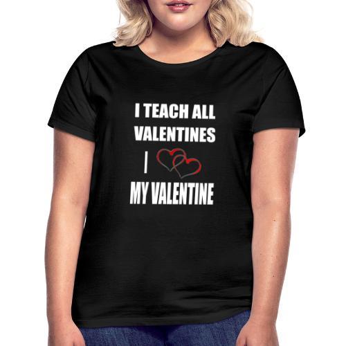 Ich lehre alle Valentines - Ich liebe meine Valen - Frauen T-Shirt