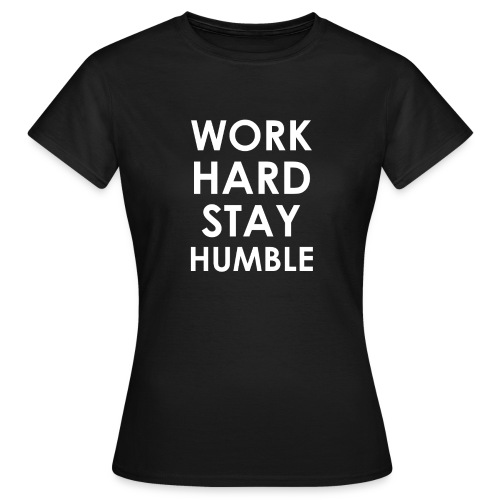 WORK HARD STAY HUMBLE - Frauen T-Shirt
