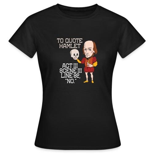 Hamlet von Shakespeare - NEIN - Frauen T-Shirt