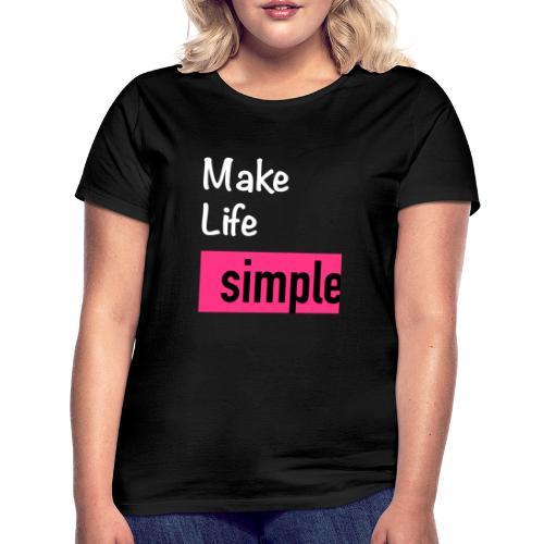 Make Life Simple - T-shirt Femme