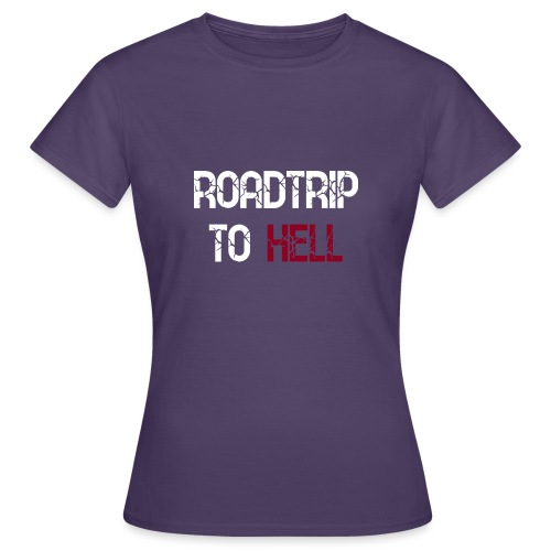 Roadtrip To Hell - Frauen T-Shirt