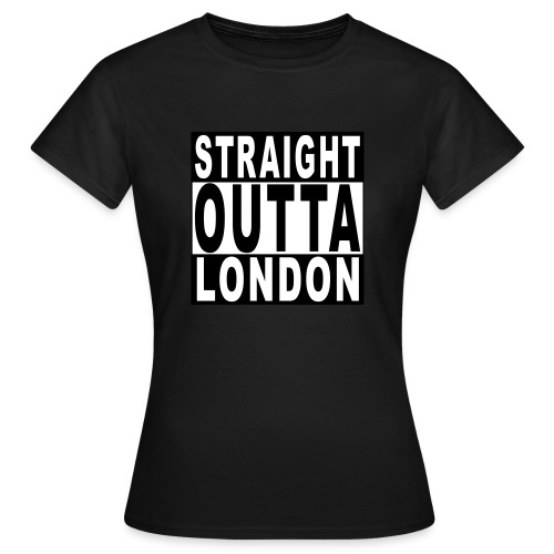 STRAIGHT OUTTA LONDON - Women's T-Shirt