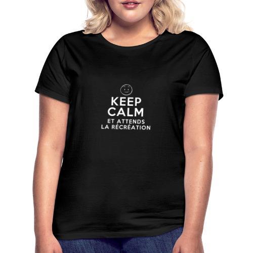 Keep calm et attends la récréation - T-shirt Femme