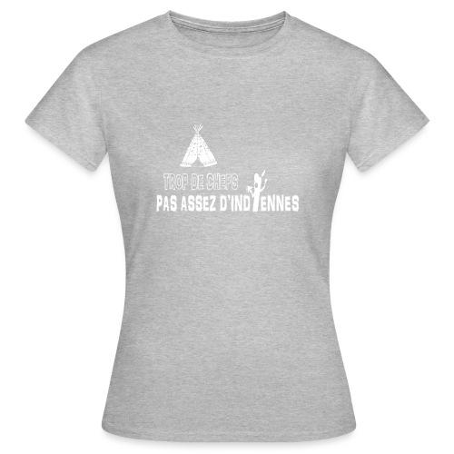 Trop de chefs pas assez d indiennes ! - T-shirt Femme