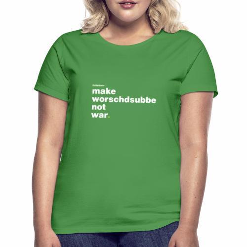Make Worschdsuppe Not War - Frauen T-Shirt