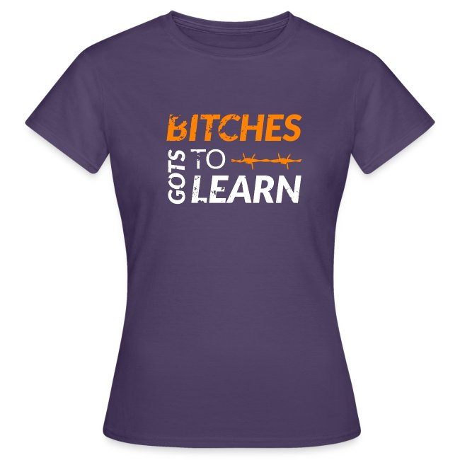 Bitches got to learn