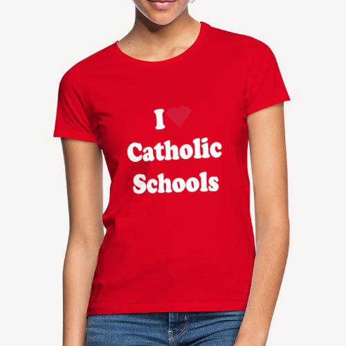I LOVE CATHOLIC SCHOOLS - Women's T-Shirt