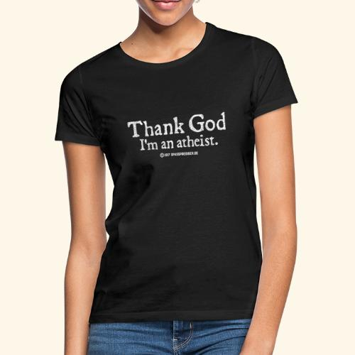 Thank God I'm an atheist - Frauen T-Shirt