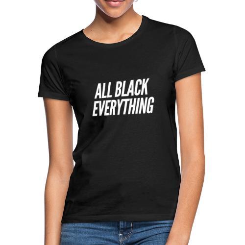 All Black everything Design für Schwarzliebhaber - Frauen T-Shirt