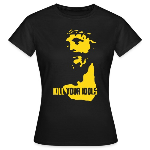 Kill your idols - Women's T-Shirt