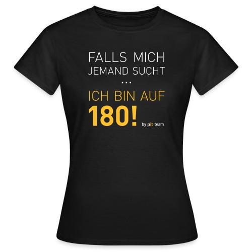 ... bin auf 180! - Frauen T-Shirt