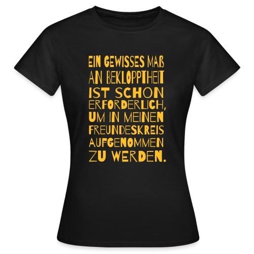 Bekloppt Freunde Geschenk Verrückt Spruch Lustig - Frauen T-Shirt