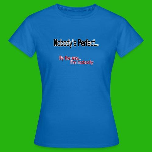 Nobody's perfect BTW I'm nobody shirt - Women's T-Shirt