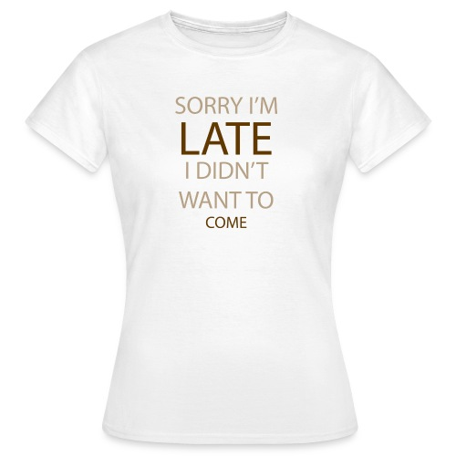 Sorry im late - Dame-T-shirt