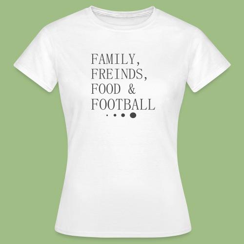 Family, Freinds, Food & Football - T-shirt dam