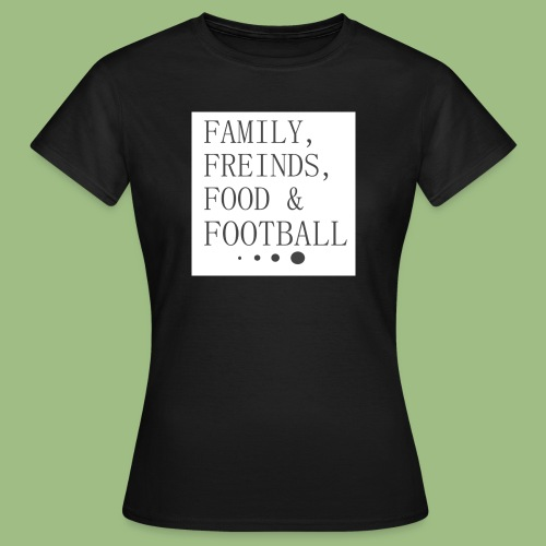 Family, Freinds, Food & Football - T-shirt dam