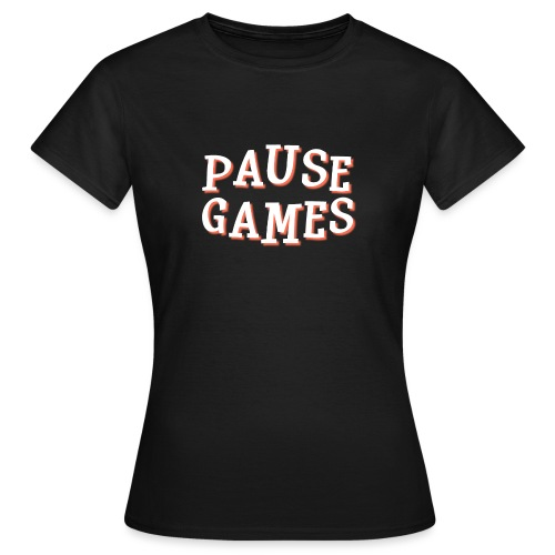 Pause Games Text - Women's T-Shirt
