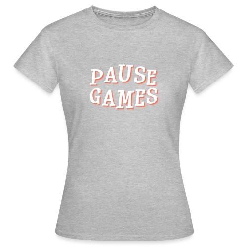 Pause Games Text - Women's T-Shirt