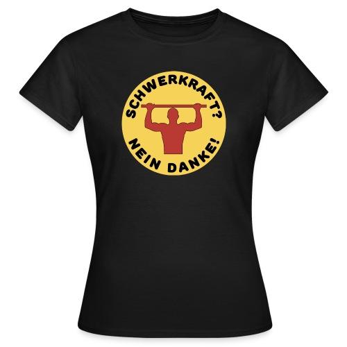 Schwerkraft? Nein Danke! Funny Calisthenics Design - Frauen T-Shirt