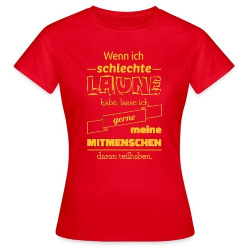 Schlechte Laune - Frauen T-Shirt