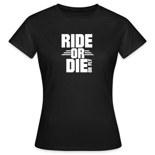 RIDE OR DIE or fly - Frauen T-Shirt