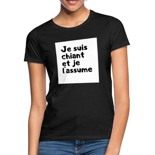 je suis chiant - T-shirt Femme