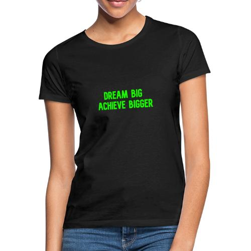 dream big achieve bigger groen - Vrouwen T-shirt