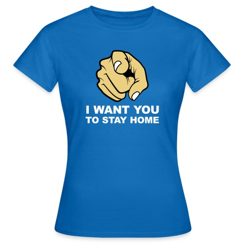 I want you to stay home - Women's T-Shirt
