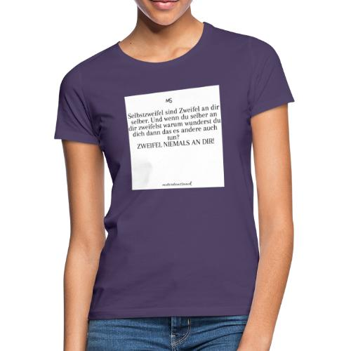 Zweifel niemals - Frauen T-Shirt