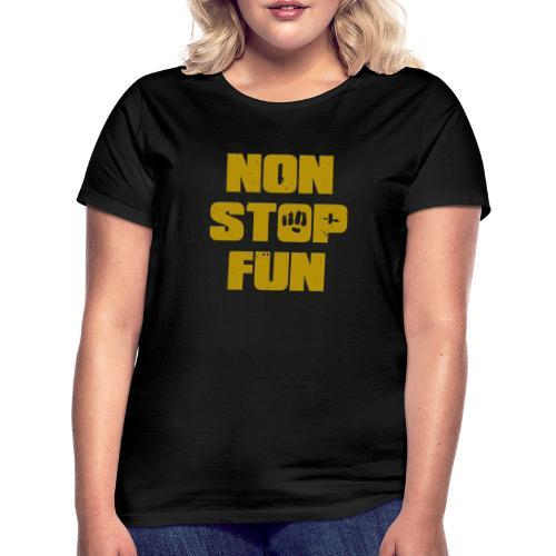 Non Stop Fun - Frauen T-Shirt