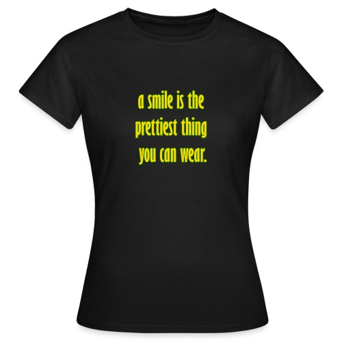A smile is the prettiest thing you can wear. - Frauen T-Shirt