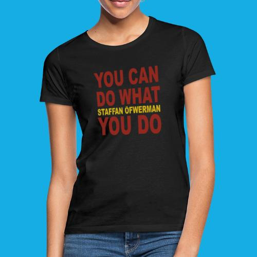 You Can Do What You Do - Women's T-Shirt