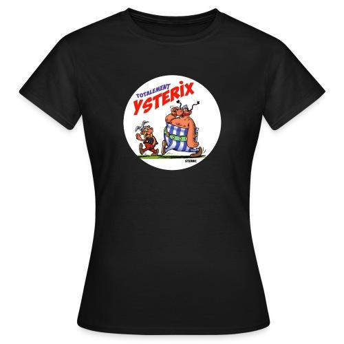 tshirt totalement ysterix - T-shirt Femme