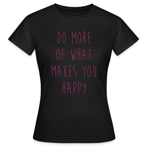 Do More Of What Makes You Happy Motivational Quote - Frauen T-Shirt