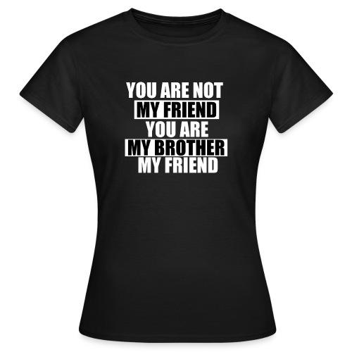 my friend - T-shirt Femme