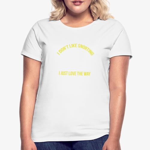 I don't like snorting Cocaine - Dame-T-shirt