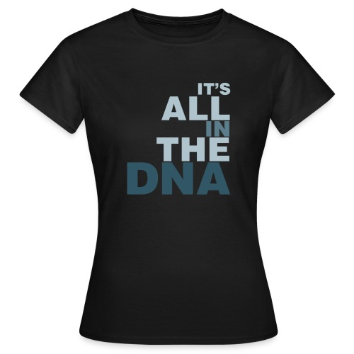 all_in_the_dna - Women's T-Shirt