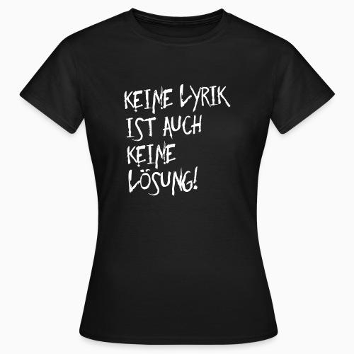 Keine Lyrik … - Frauen T-Shirt