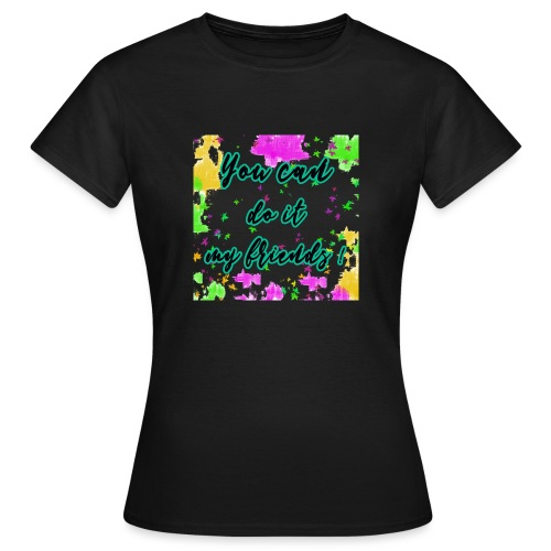 You can do it my friends - T-shirt Femme