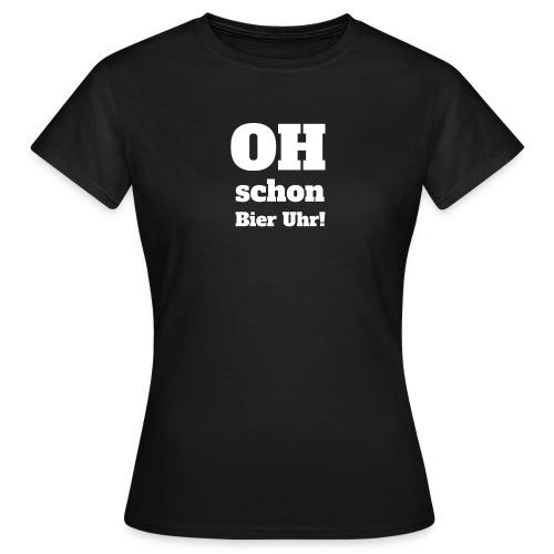 OH - Schon Bier Uhr! Witziges Design - Frauen T-Shirt