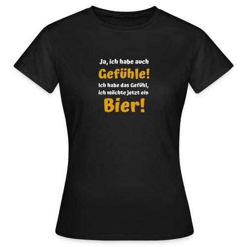 Ja ich habe auch Gefühle - Möchte Bier! - Frauen T-Shirt