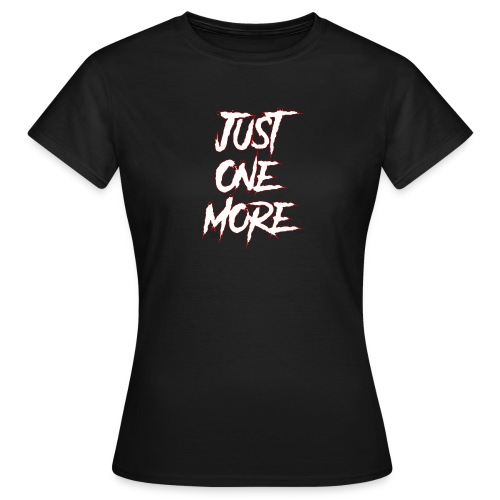 Just One More - Dame-T-shirt
