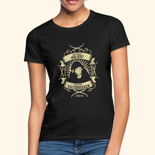 Bauingenieur T Shirt Wärmedämmung | Spruch - Frauen T-Shirt