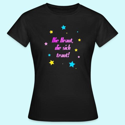 Die Braut die sich traut - Frauen T-Shirt
