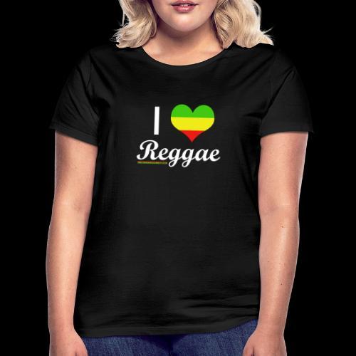 I LOVE Reggae - Frauen T-Shirt