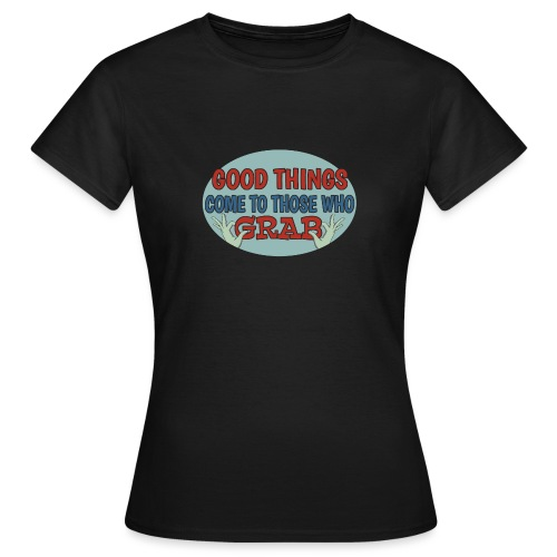 Grabby Good Things - Women's T-Shirt