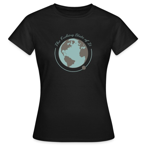 F*cking State of It - Women's T-Shirt