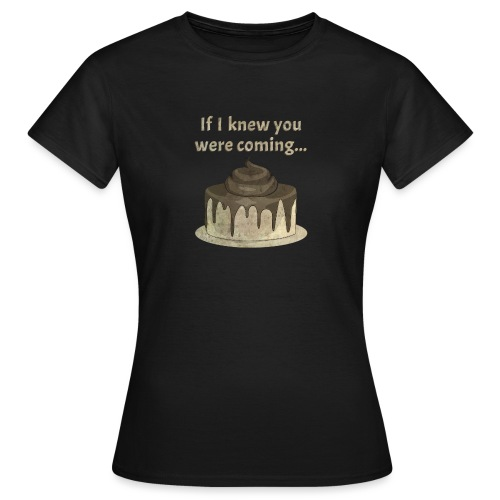 If I knew you were coming... - Women's T-Shirt