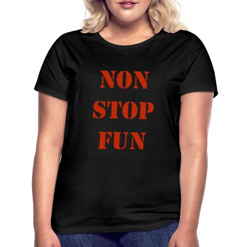 non stop fun - Frauen T-Shirt