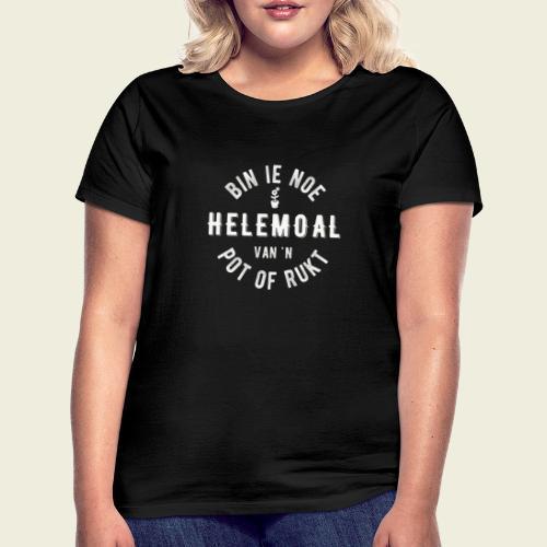 Bin ie noe helemoal van 'n pot of rukt - Vrouwen T-shirt
